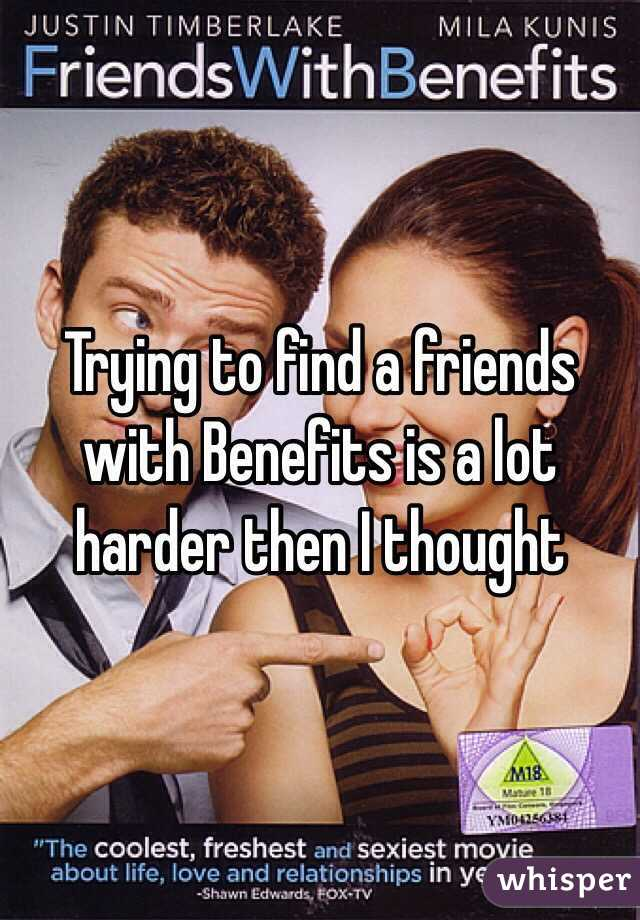 Trying to find a friends with Benefits is a lot harder then I thought