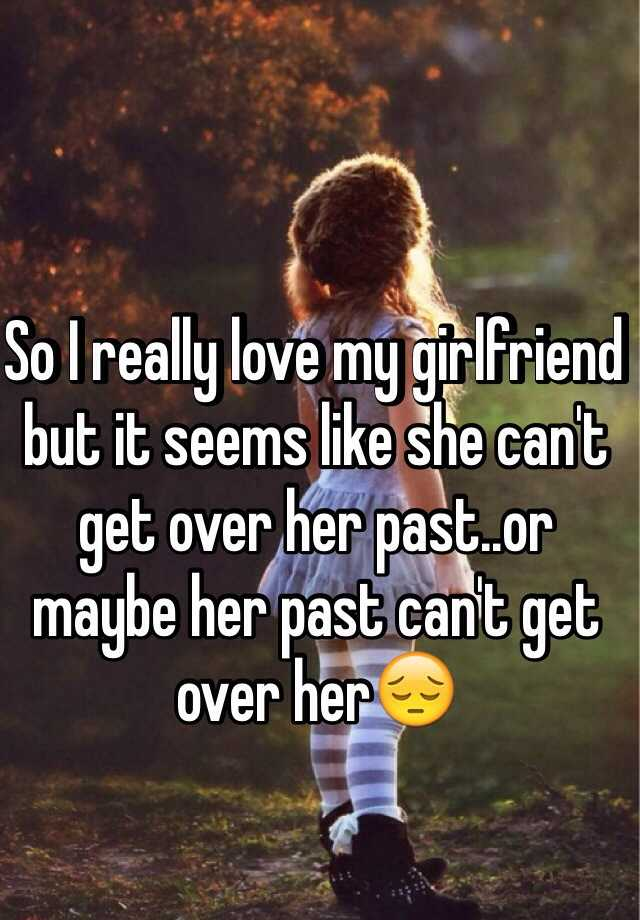 Getting over a past love