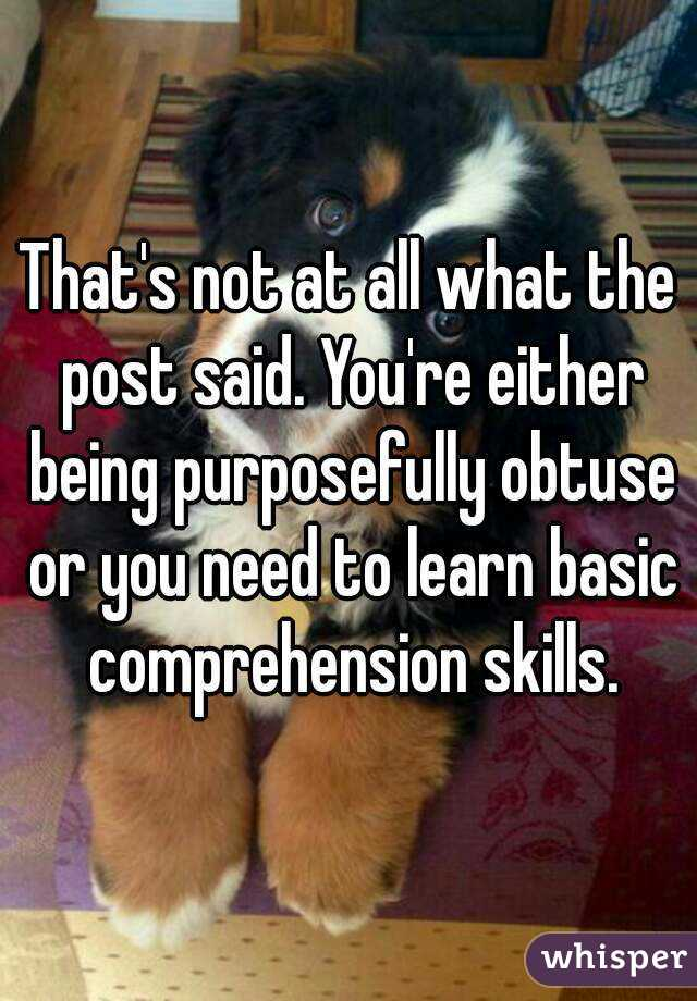 That's not at all what the post said. You're either being purposefully obtuse or you need to learn basic comprehension skills.