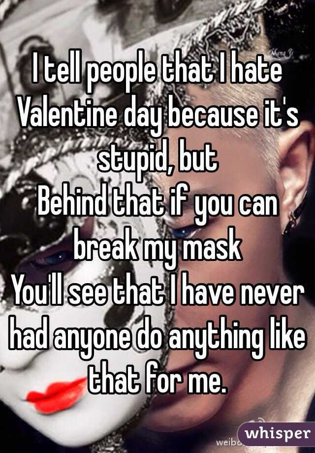 I Tell People That I Hate Valentine Day Because It S Stupid But