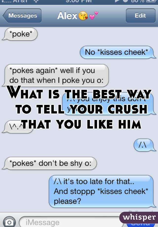What Is The Best Way To Tell Your Crush That You Like Him