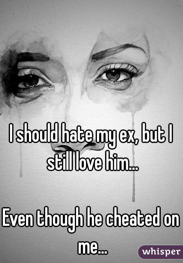 He cheated but i still love him