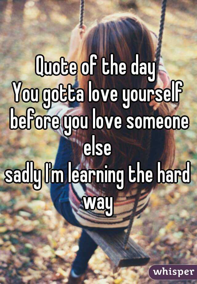 Quote of the day you gotta love yourself before you love someone quote of the day you gotta love yourself before you love someone else sadly im solutioingenieria Images