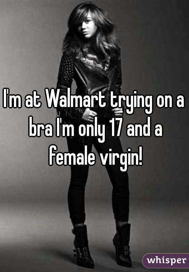 I'm at Walmart trying on a bra I'm only 17 and a female virgin!
