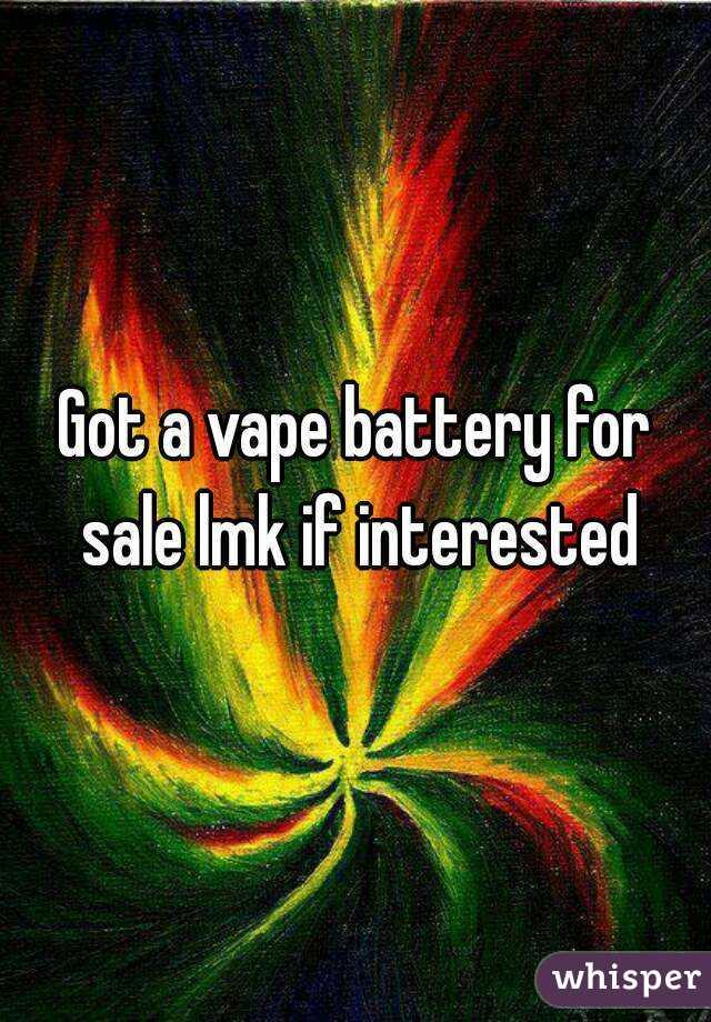 Got a vape battery for sale lmk if interested