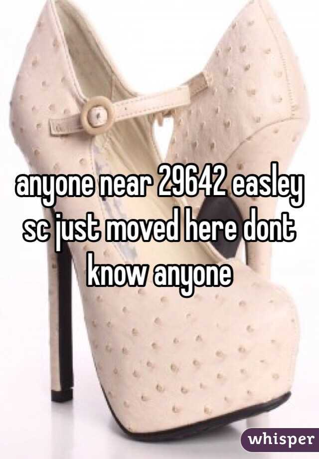 anyone near 29642 easley sc just moved here dont know anyone