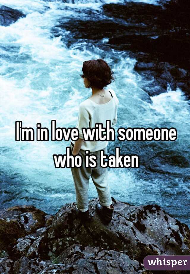 I'm in love with someone who is taken