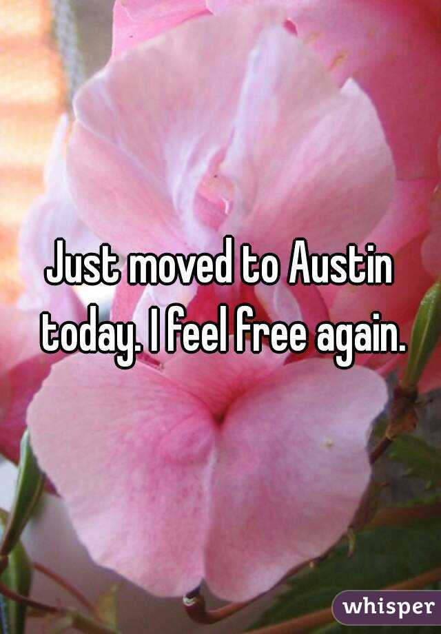 Just moved to Austin today. I feel free again.