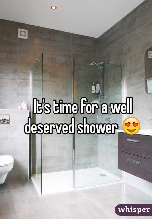 It's time for a well deserved shower 😍