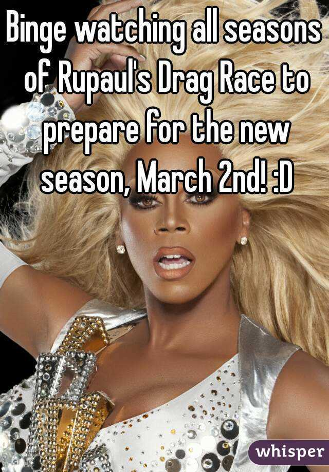 Binge watching all seasons of Rupaul's Drag Race to prepare for the new season, March 2nd! :D