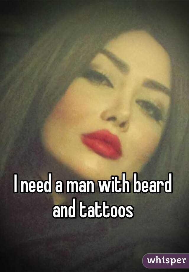 I need a man with beard and tattoos