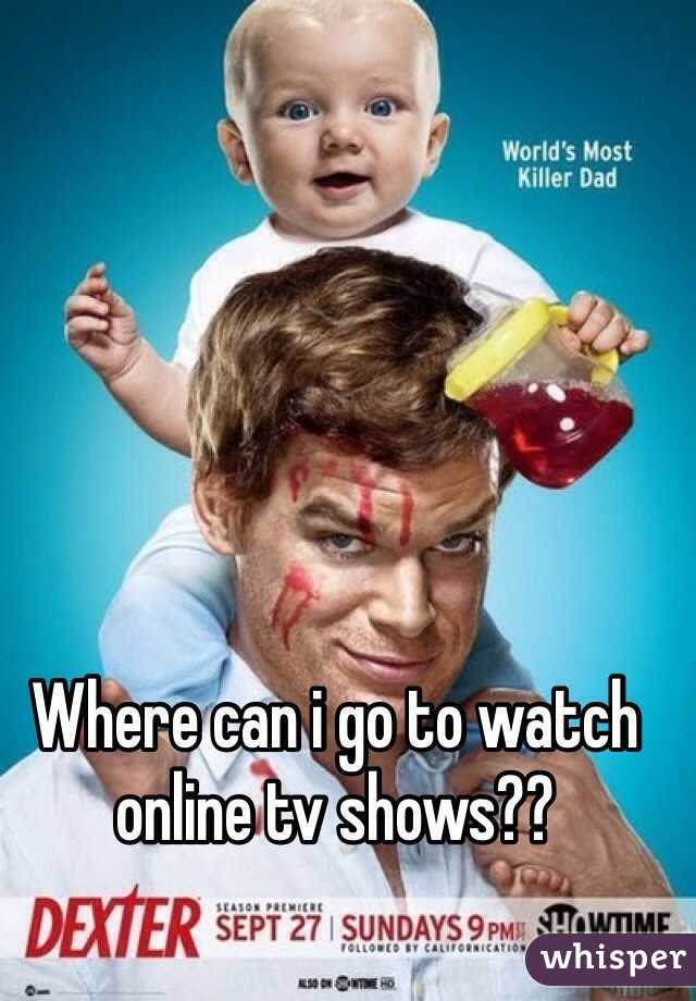 Where can i go to watch online tv shows??