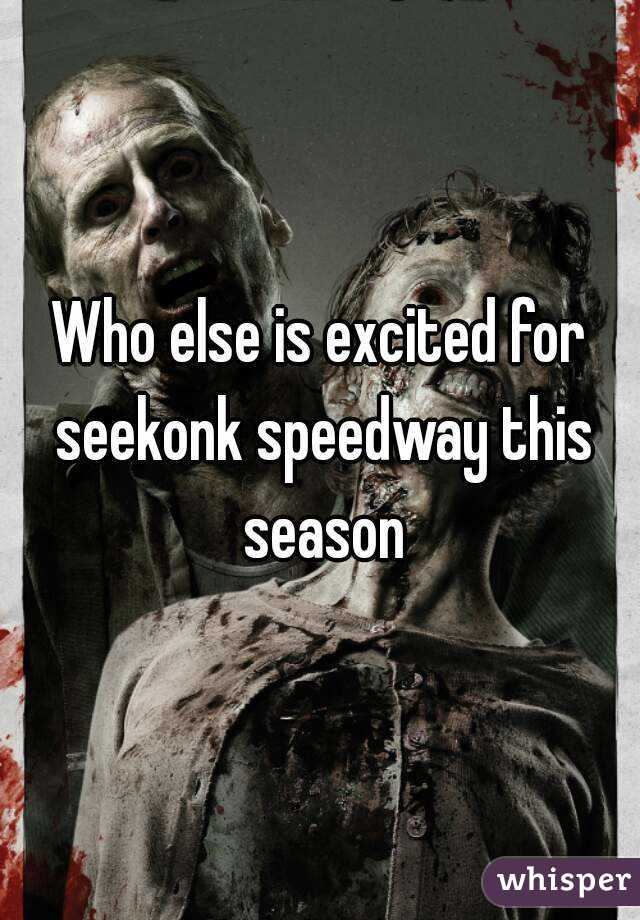 Who else is excited for seekonk speedway this season