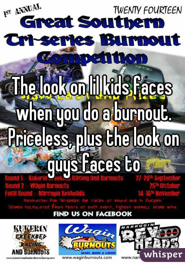 The look on lil kids faces when you do a burnout. Priceless, plus the look on guys faces to