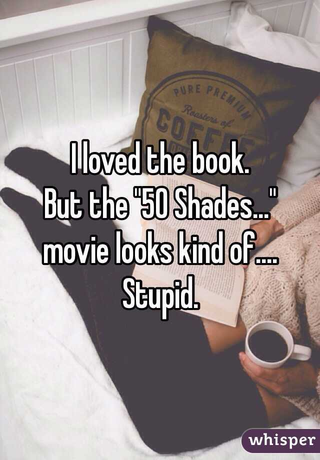 """I loved the book.  But the """"50 Shades..."""" movie looks kind of.... Stupid."""