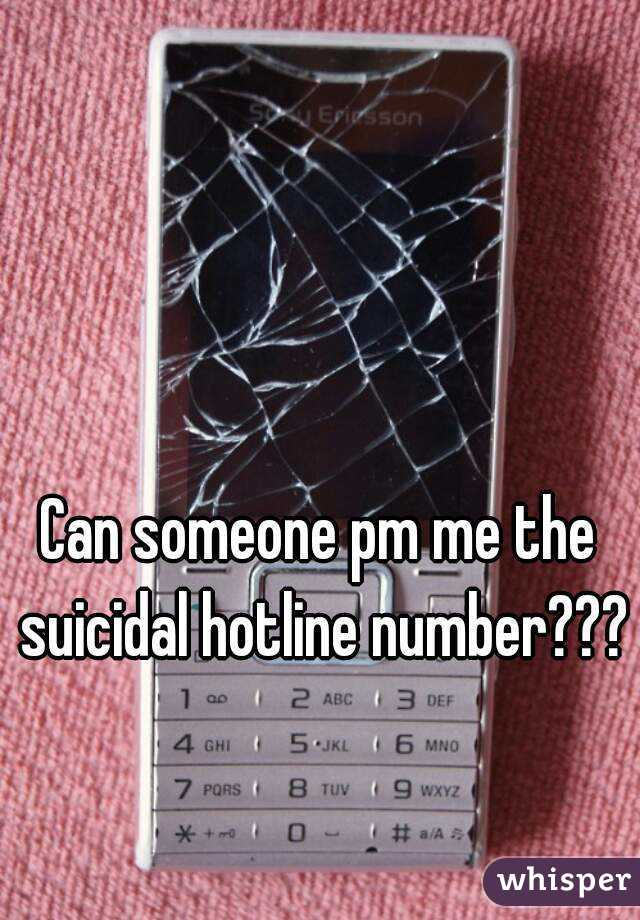 Can someone pm me the suicidal hotline number???