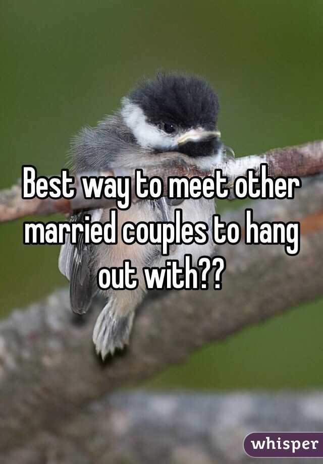 Best way to meet other married couples to hang out with??
