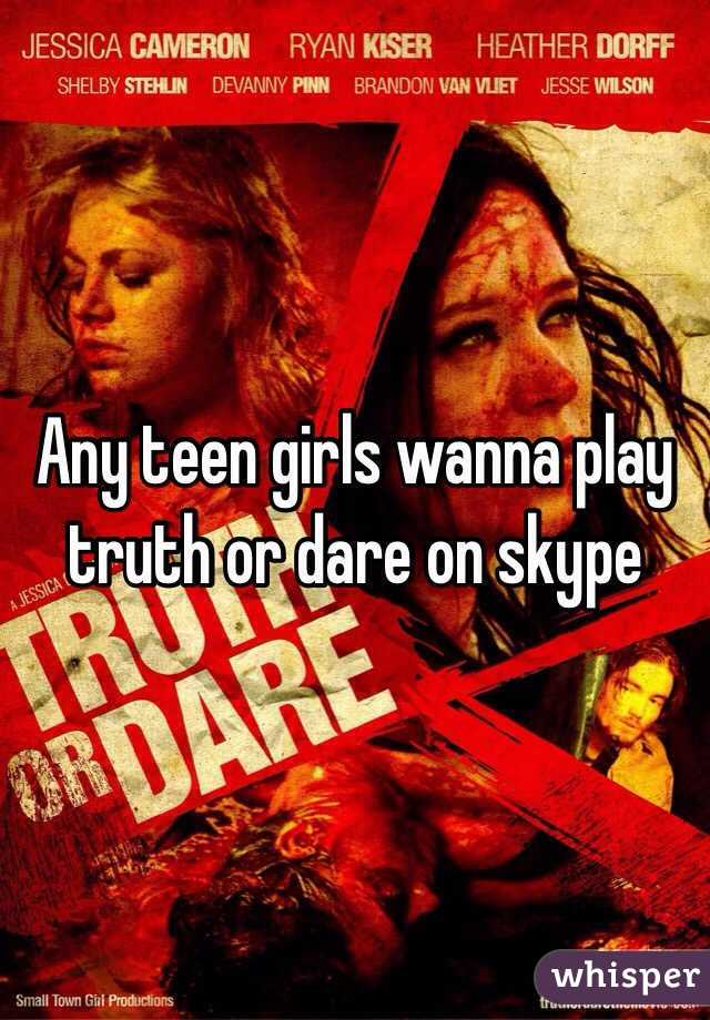 Any teen girls wanna play truth or dare on skype
