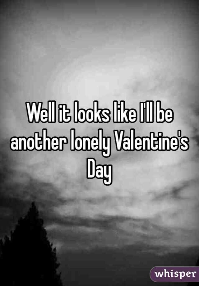 Well It Looks Like Iu0027ll Be Another Lonely Valentineu0027s Day