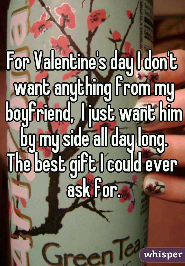 For Valentine S Day I Don T Want Anything From My Boyfriend I Just