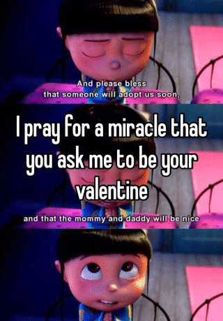 I Pray For A Miracle That You Ask Me To Be Your Valentine