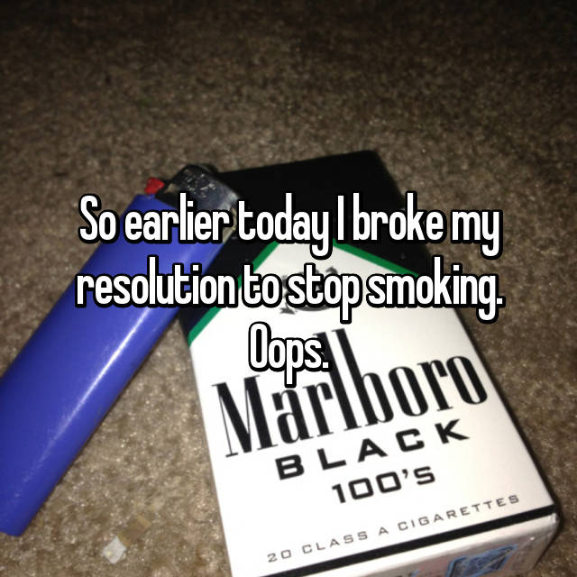 So earlier today I broke my resolution to stop smoking. Oops.