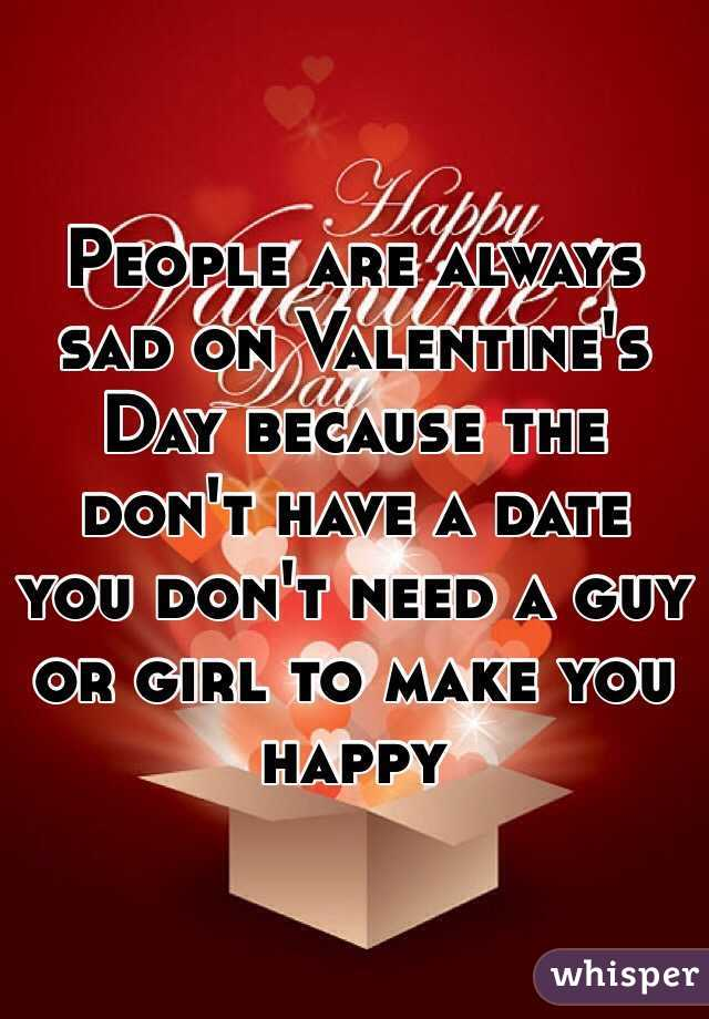 People Are Always Sad On Valentineu0027s Day Because The Donu0027t Have A Date You  Donu0027t ...