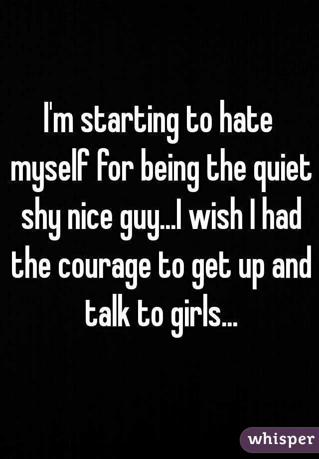 I hate being shy and quiet