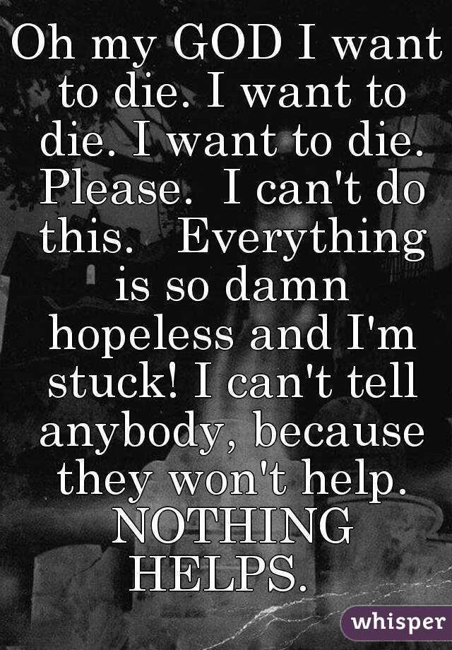 Oh My God I Want To Die I Want To Die I Want To Die