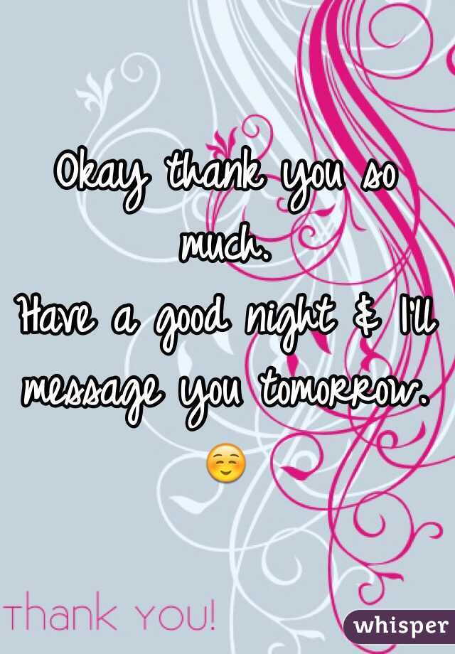 Okay Thank You So Much Have A Good Night I Ll Message You Tomorrow