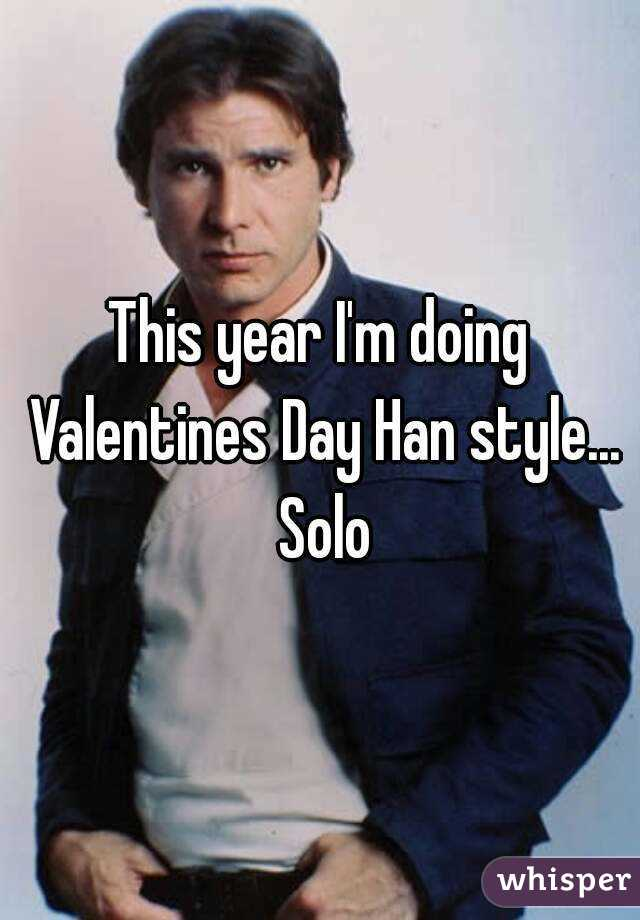 Schön This Year Iu0027m Doing Valentines Day Han Style... Solo