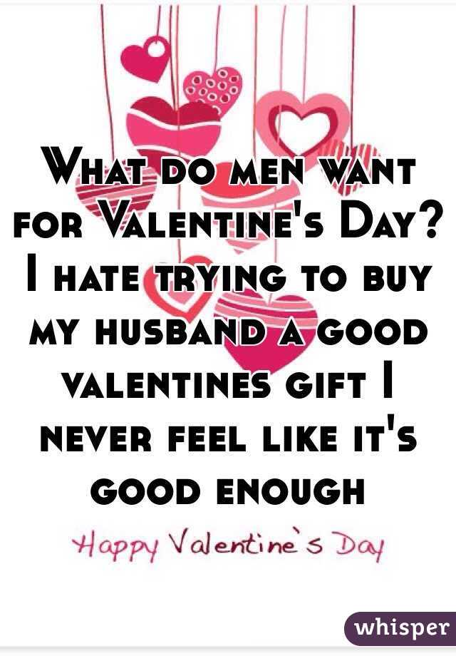 what do men want for valentines day i hate trying to buy my husband a good valentines