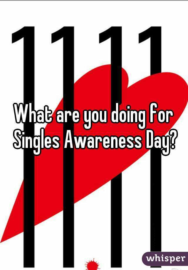 What are you doing for Singles Awareness Day?