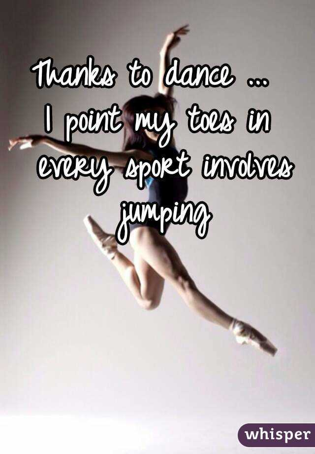 Thanks to dance ...  I point my toes in every sport involves jumping