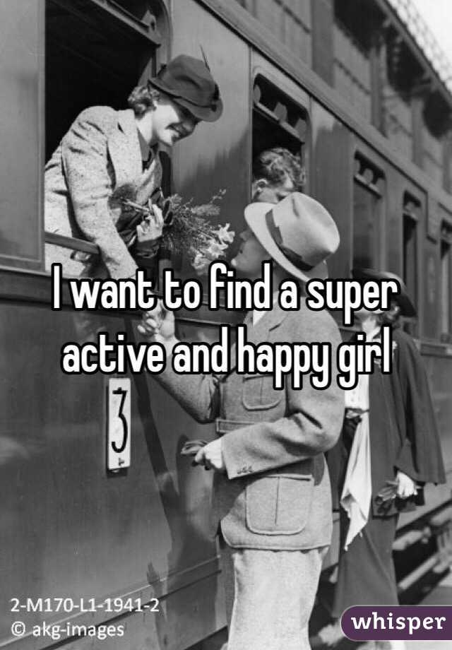 I want to find a super active and happy girl