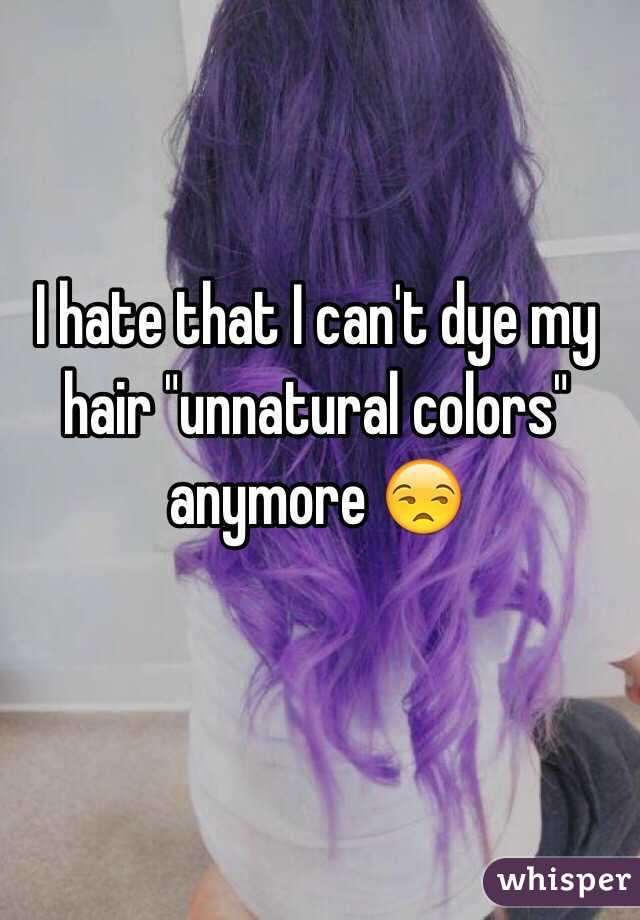 """I hate that I can't dye my hair """"unnatural colors"""" anymore 😒"""