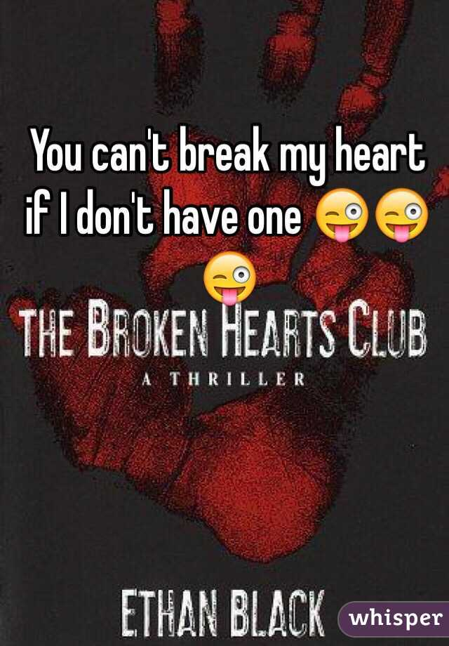 You can't break my heart if I don't have one 😜😜😜