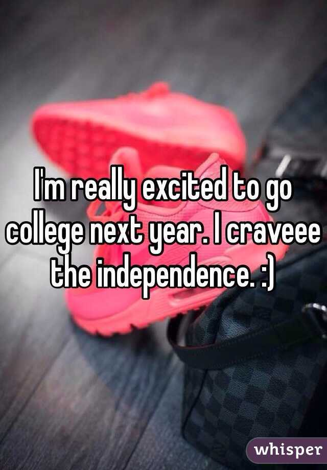 I'm really excited to go college next year. I craveee the independence. :)