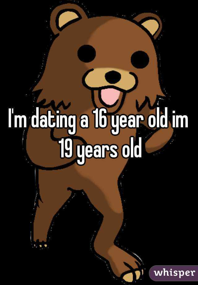 I'm dating a 16 year old im 19 years old