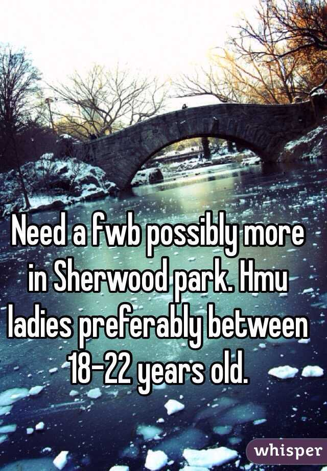 Need a fwb possibly more in Sherwood park. Hmu ladies preferably between 18-22 years old.
