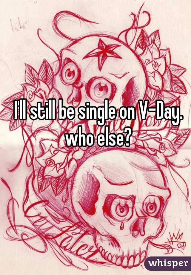 I'll still be single on V-Day. who else?
