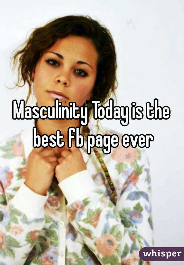 Masculinity Today is the best fb page ever
