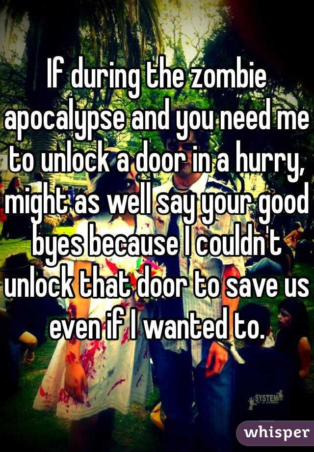If during the zombie apocalypse and you need me to unlock a door in a hurry, might as well say your good byes because I couldn't unlock that door to save us even if I wanted to.