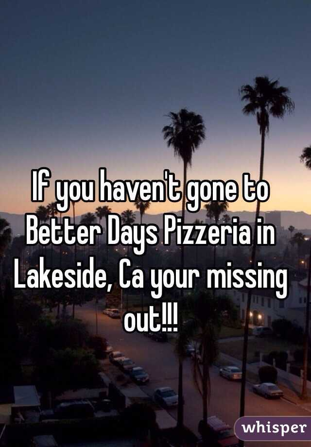 If you haven't gone to Better Days Pizzeria in Lakeside, Ca your missing out!!!
