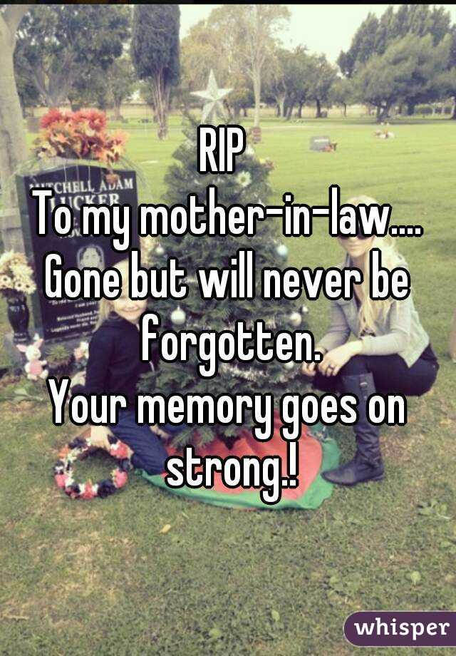 RIP  To my mother-in-law.... Gone but will never be forgotten. Your memory goes on strong.!