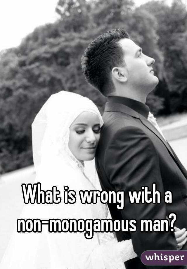 What is wrong with a  non-monogamous man?