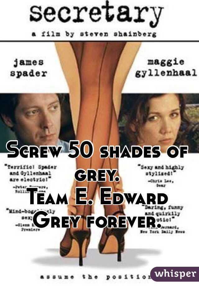 Screw 50 shades of grey.  Team E. Edward Grey forever.