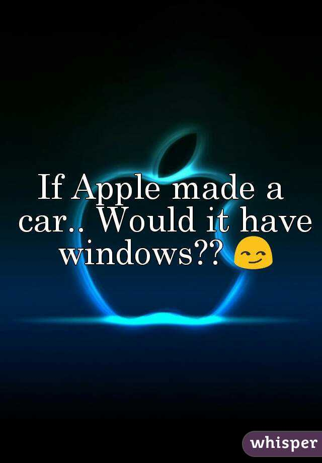 If Apple made a car.. Would it have windows?? 😏