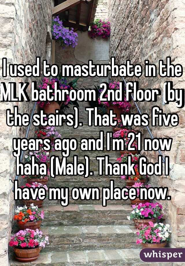 I used to masturbate in the MLK bathroom 2nd floor (by the stairs). That was five years ago and I'm 21 now haha (Male). Thank God I have my own place now.