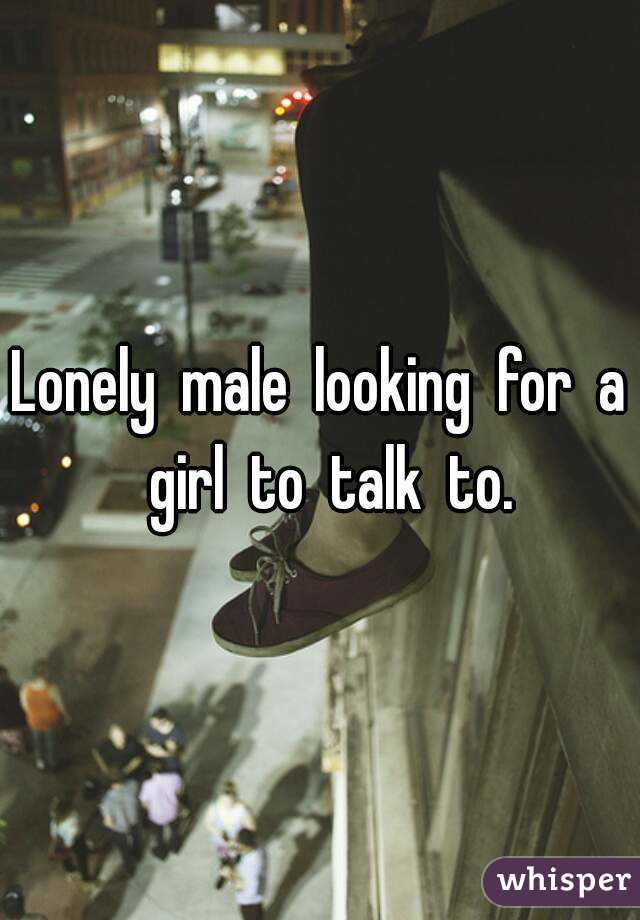 Lonely  male  looking  for  a  girl  to  talk  to.